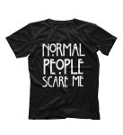 Футболка NORMAL PEOPLE SCARE ME